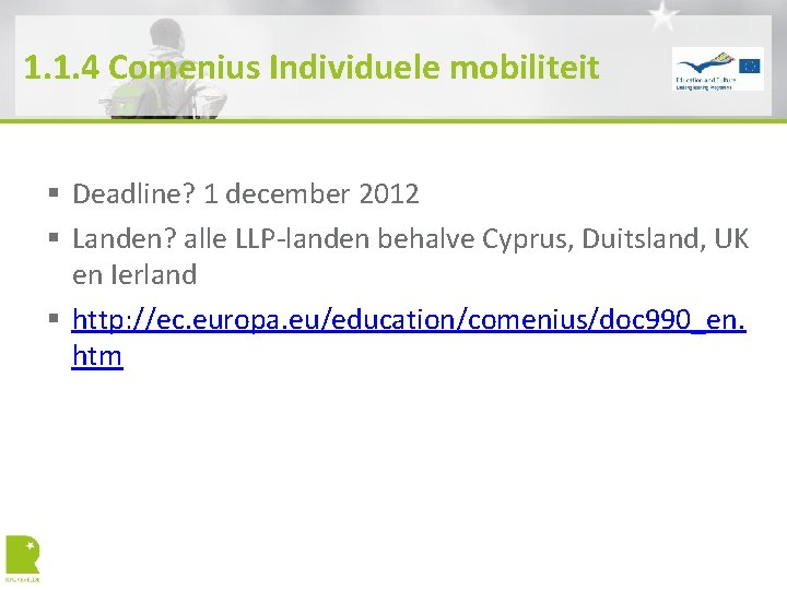 1. 1. 4 Comenius Individuele mobiliteit § Deadline? 1 december 2012 § Landen? alle
