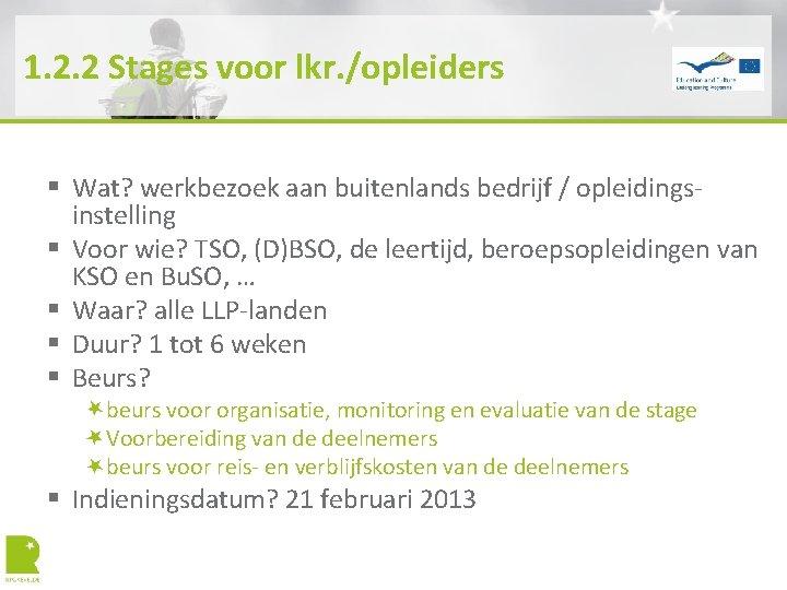 1. 2. 2 Stages voor lkr. /opleiders § Wat? werkbezoek aan buitenlands bedrijf /
