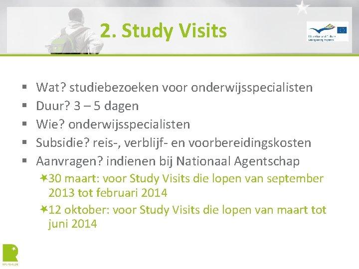 2. Study Visits § § § Wat? studiebezoeken voor onderwijsspecialisten Duur? 3 – 5