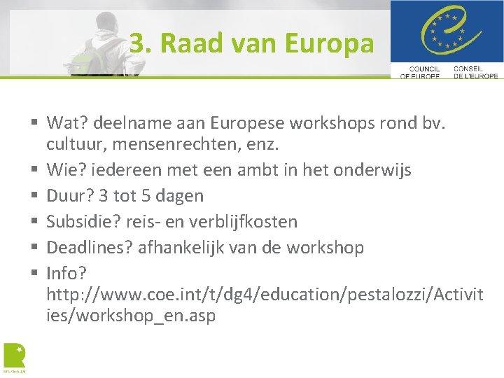 3. Raad van Europa § Wat? deelname aan Europese workshops rond bv. cultuur, mensenrechten,