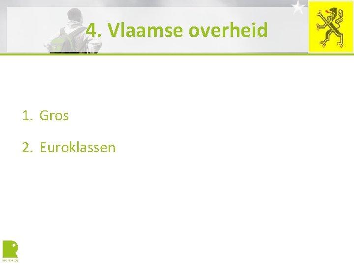 4. Vlaamse overheid 1. Gros 2. Euroklassen
