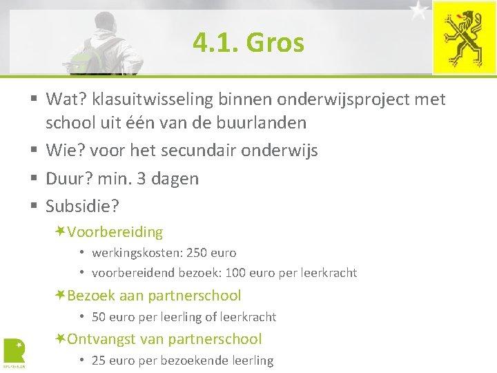 4. 1. Gros § Wat? klasuitwisseling binnen onderwijsproject met school uit één van de
