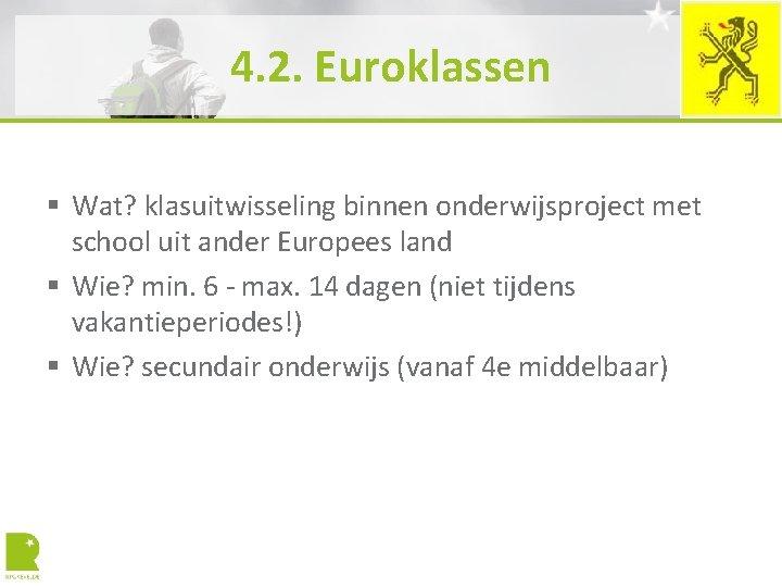 4. 2. Euroklassen § Wat? klasuitwisseling binnen onderwijsproject met school uit ander Europees land