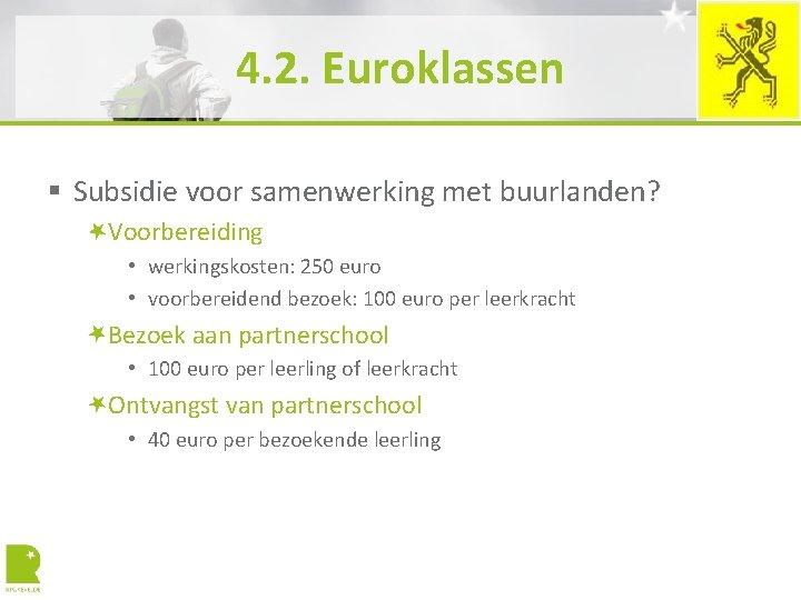 4. 2. Euroklassen § Subsidie voor samenwerking met buurlanden? Voorbereiding • werkingskosten: 250 euro
