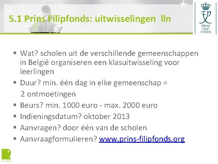 5. 1 Prins Filipfonds: uitwisselingen lln § Wat? scholen uit de verschillende gemeenschappen in