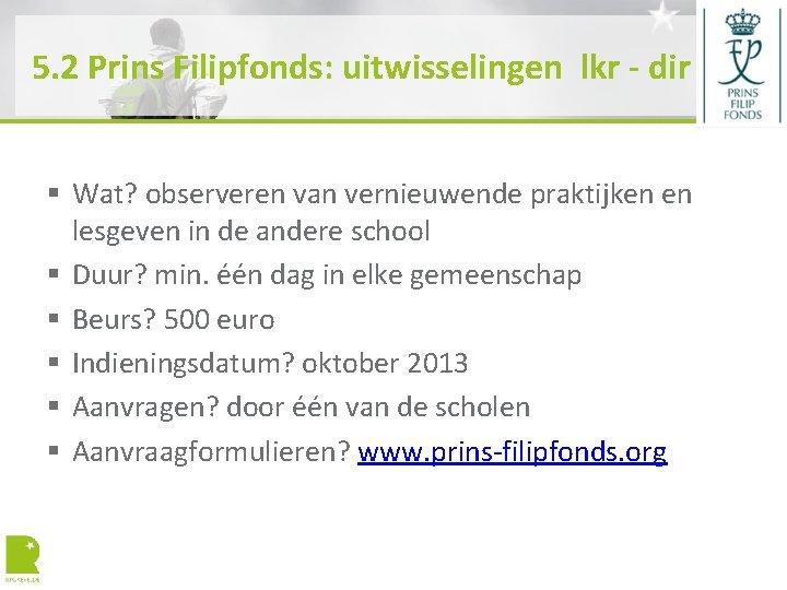 5. 2 Prins Filipfonds: uitwisselingen lkr - dir § Wat? observeren van vernieuwende praktijken