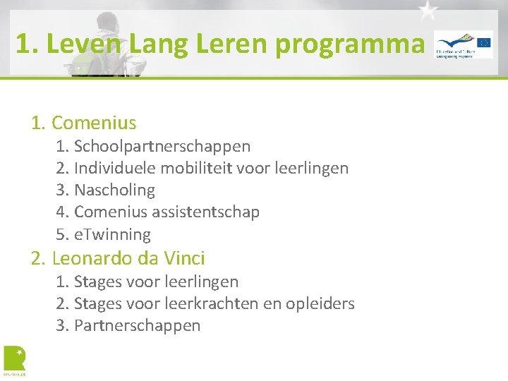 1. Leven Lang Leren programma 1. Comenius 1. Schoolpartnerschappen 2. Individuele mobiliteit voor leerlingen