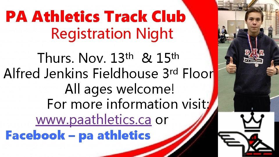 PA Athletics Track Club Registration Night Thurs. Nov. 13 th & 15 th rd