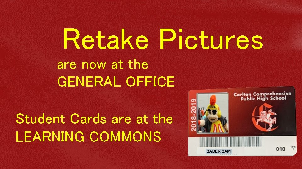 Retake Pictures are now at the GENERAL OFFICE Student Cards are at the LEARNING