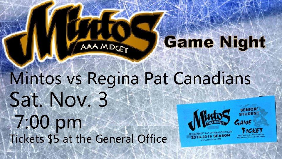Game Night Mintos vs Regina Pat Canadians Sat. Nov. 3 7: 00 pm Tickets