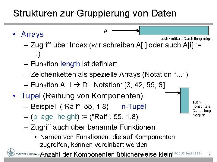 Strukturen zur Gruppierung von Daten • Arrays A auch vertikale Darstellung möglich – Zugriff