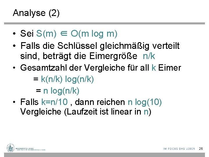 Analyse (2) • Sei S(m) ∈ O(m log m) • Falls die Schlüssel gleichmäßig
