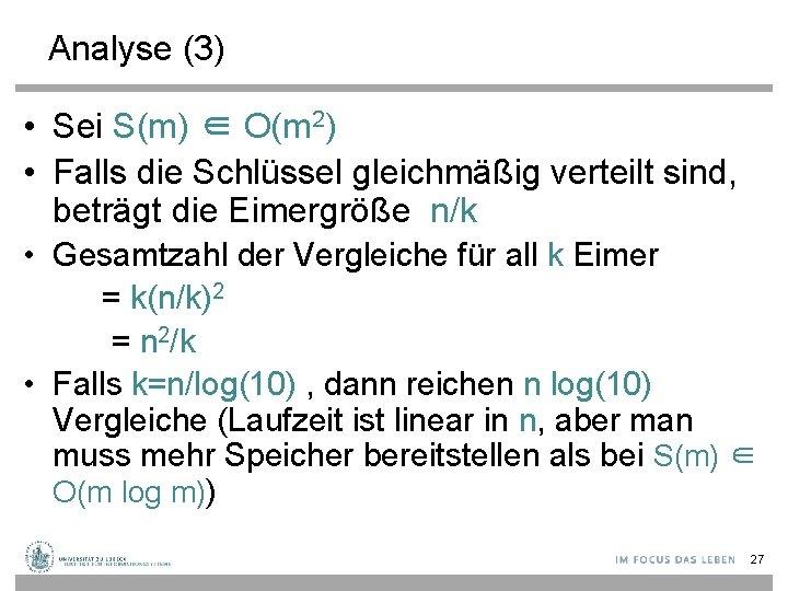Analyse (3) • Sei S(m) ∈ O(m 2) • Falls die Schlüssel gleichmäßig verteilt