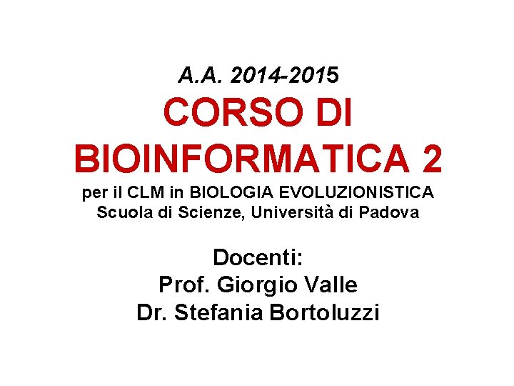 A. A. 2014 -2015 CORSO DI BIOINFORMATICA 2 per il CLM in BIOLOGIA EVOLUZIONISTICA