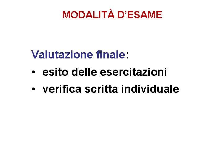 MODALITÀ D'ESAME Valutazione finale: • esito delle esercitazioni • verifica scritta individuale