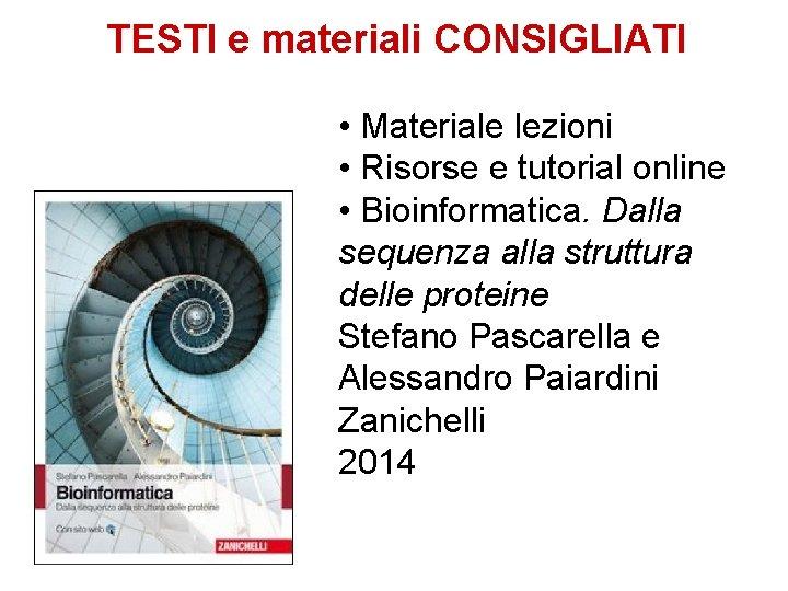 TESTI e materiali CONSIGLIATI • Materiale lezioni • Risorse e tutorial online • Bioinformatica.