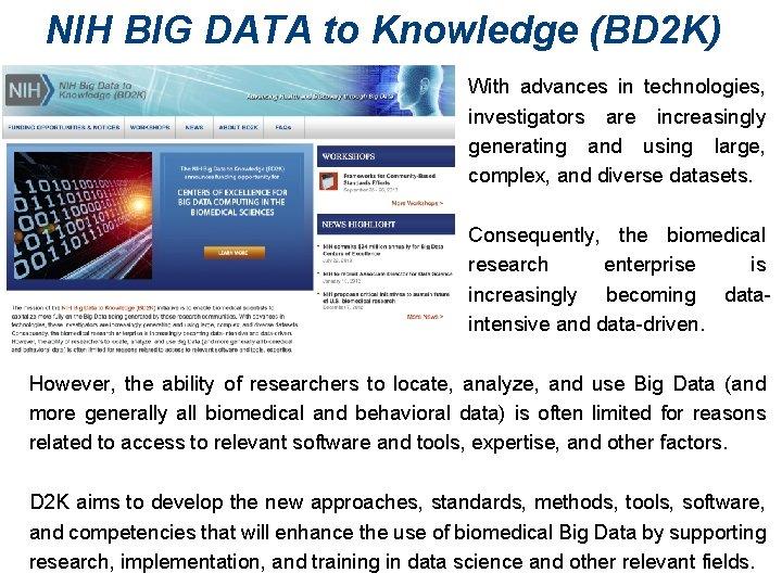NIH BIG DATA to Knowledge (BD 2 K) With advances in technologies, investigators are