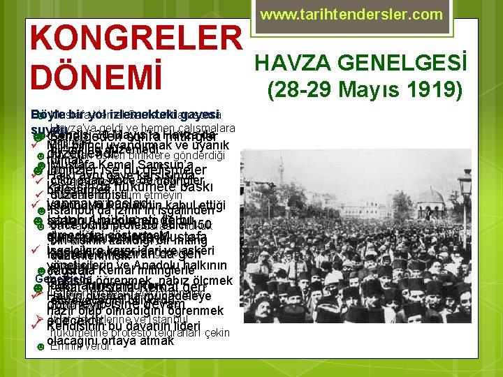 KONGRELER DÖNEMİ ☻ Mustafa Kemal Samsun'dan sonra Böyle bir yol izlemekteki gayesi Havza'ya geldi
