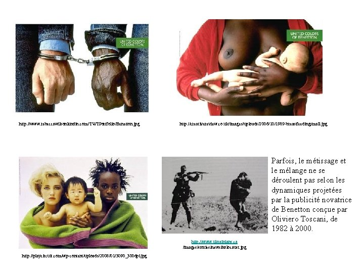 http: //www. rebeccawilsonlundin. com/TWTPortfolio/Benetton. jpg http: //creativereview. co. uk/images/uploads/2006/10/1989 -breastfeedingsmall. jpg Parfois, le métissage