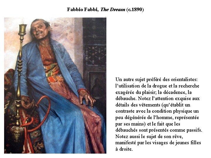 Fabbio Fabbi, The Dream (c. 1890). Un autre sujet préféré des orientalistes: l'utilisation de
