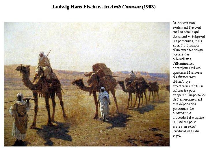 Ludwig Hans Fischer, An Arab Caravan (1903) Ici on voit non seulement l'accent sur