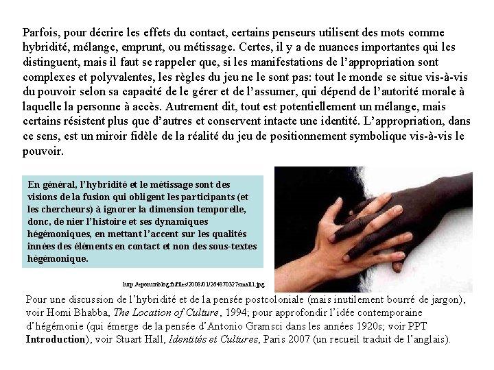Parfois, pour décrire les effets du contact, certains penseurs utilisent des mots comme hybridité,