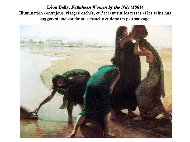 Léon Belly, Fellaheen Women by the Nile (1863) Illumination contrejour, visages cachés, et l'accent