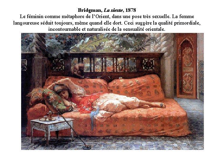 Bridgman, La sieste, 1878 Le féminin comme métaphore de l'Orient, dans une pose très