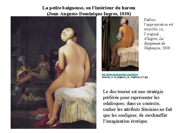 La petite baigneuse, ou l'intérieur du harem (Jean-Auguste-Dominique Ingres, 1838) Parfois, l'appropriation est recyclée;