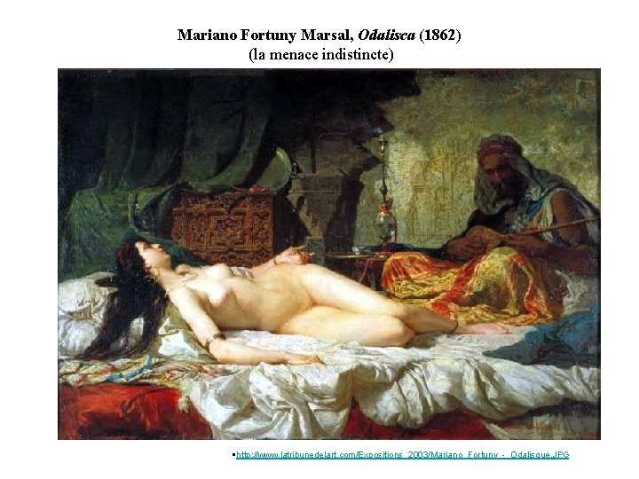 Mariano Fortuny Marsal, Odalisca (1862) (la menace indistincte) http: //www. latribunedelart. com/Expositions_2003/Mariano_Fortuny_-_Odalisque. JPG