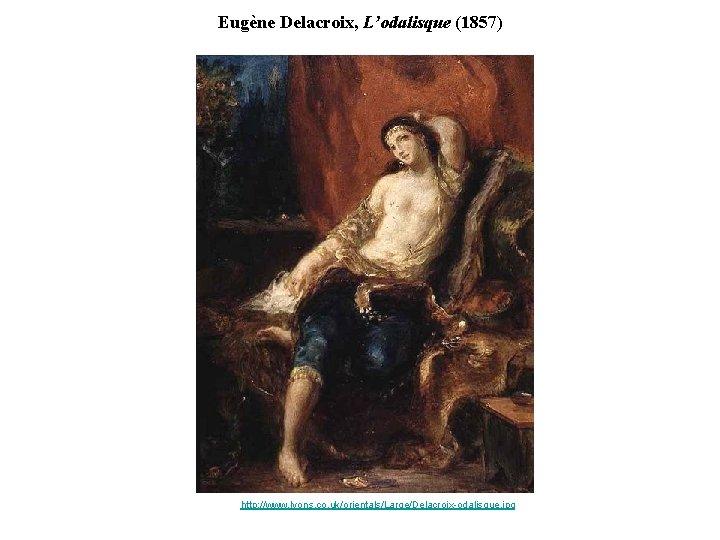 Eugène Delacroix, L'odalisque (1857) http: //www. lyons. co. uk/orientals/Large/Delacroix-odalisque. jpg