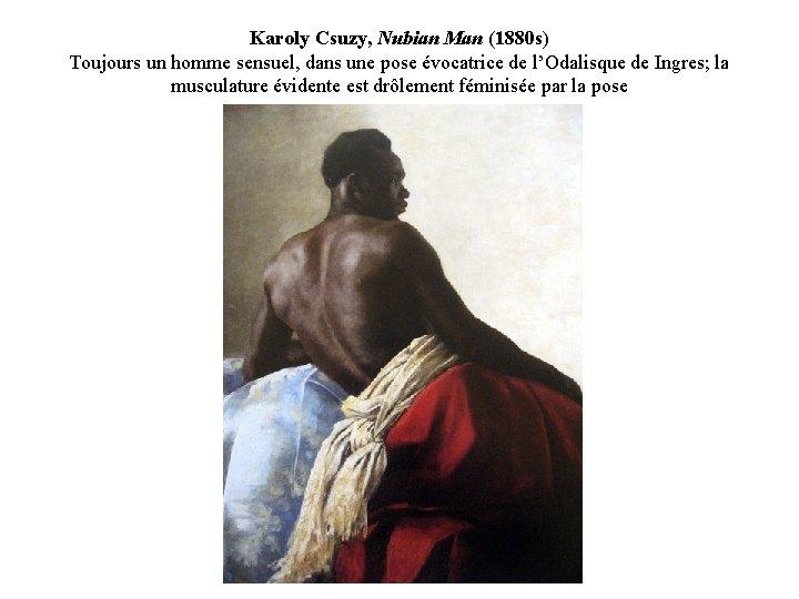Karoly Csuzy, Nubian Man (1880 s) Toujours un homme sensuel, dans une pose évocatrice