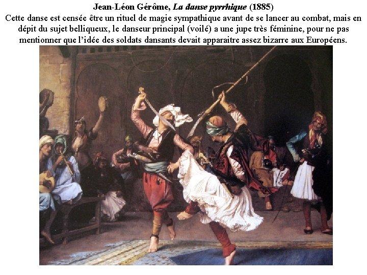 Jean-Léon Gérôme, La danse pyrrhique (1885) Cette danse est censée être un rituel de