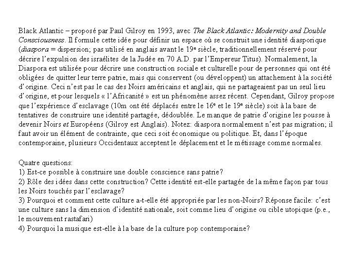 Black Atlantic – proposé par Paul Gilroy en 1993, avec The Black Atlantic: Modernity