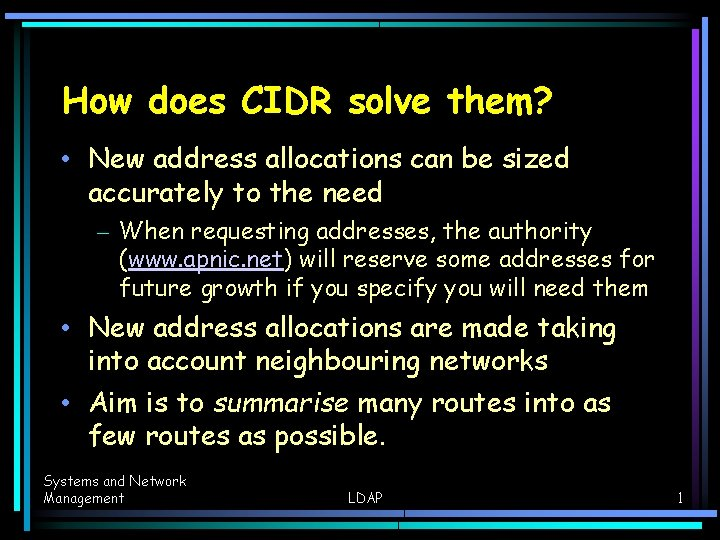 How does CIDR solve them? • New address allocations can be sized accurately to