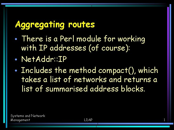 Aggregating routes • There is a Perl module for working with IP addresses (of