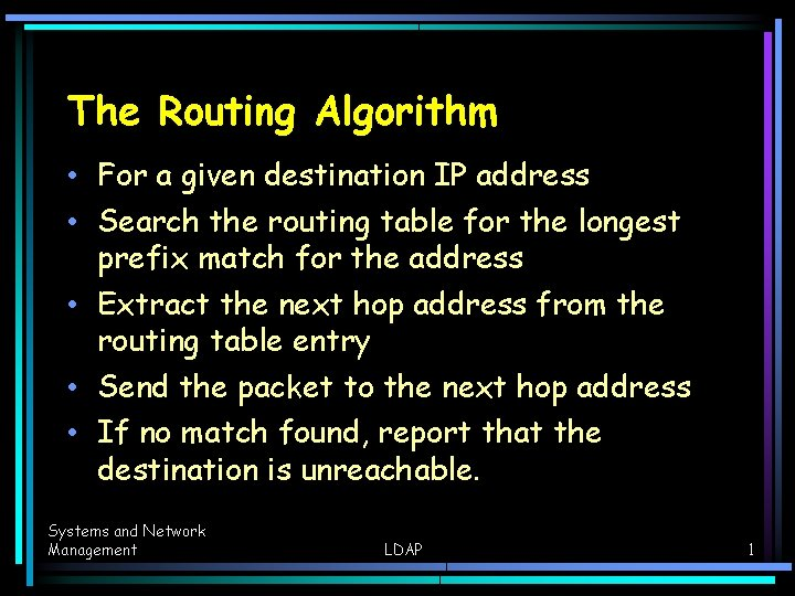 The Routing Algorithm • For a given destination IP address • Search the routing