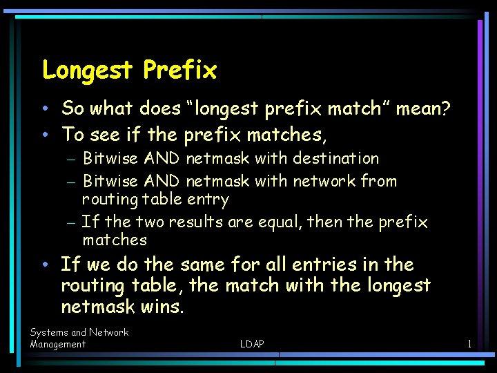 "Longest Prefix • So what does ""longest prefix match"" mean? • To see if"