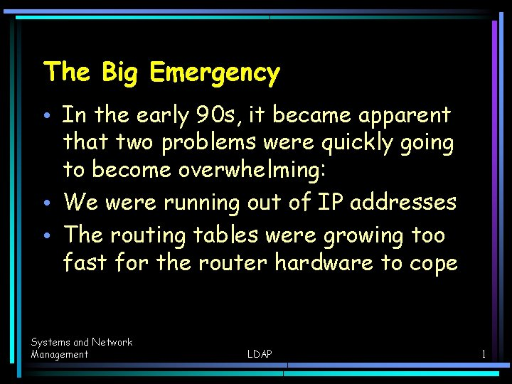 The Big Emergency • In the early 90 s, it became apparent that two