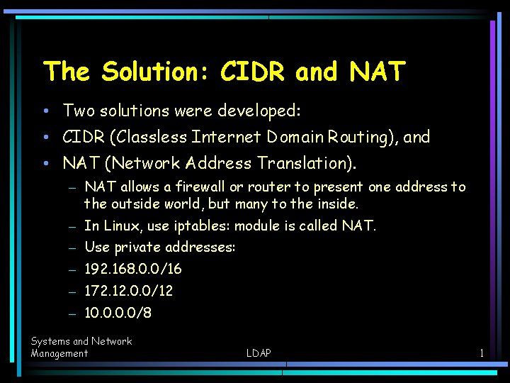 The Solution: CIDR and NAT • Two solutions were developed: • CIDR (Classless Internet