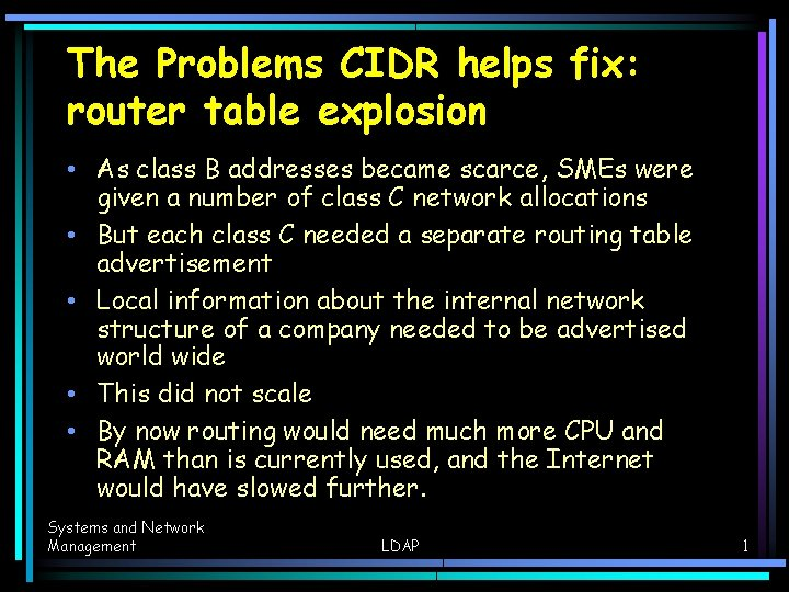 The Problems CIDR helps fix: router table explosion • As class B addresses became