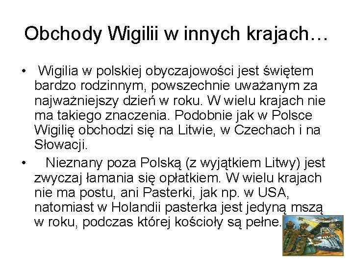 Obchody Wigilii w innych krajach… • Wigilia w polskiej obyczajowości jest świętem bardzo rodzinnym,