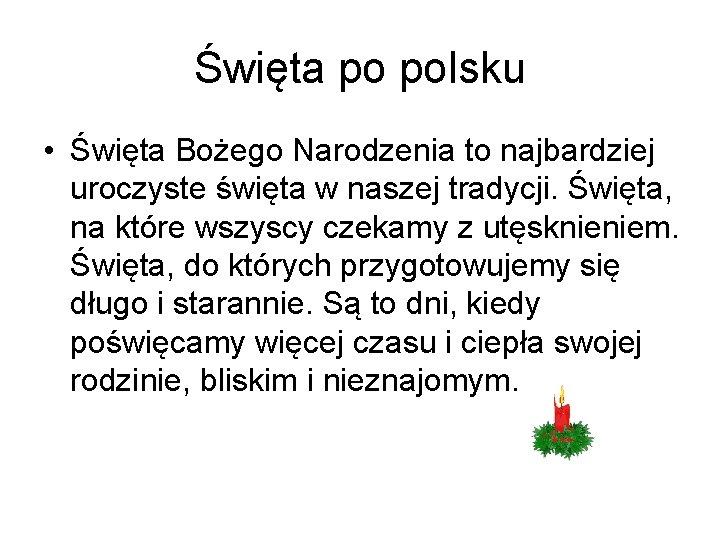 Święta po polsku • Święta Bożego Narodzenia to najbardziej uroczyste święta w naszej tradycji.