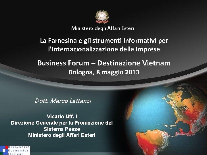 Ministero degli Affari Esteri La Farnesina e gli strumenti informativi per l'internazionalizzazione delle imprese