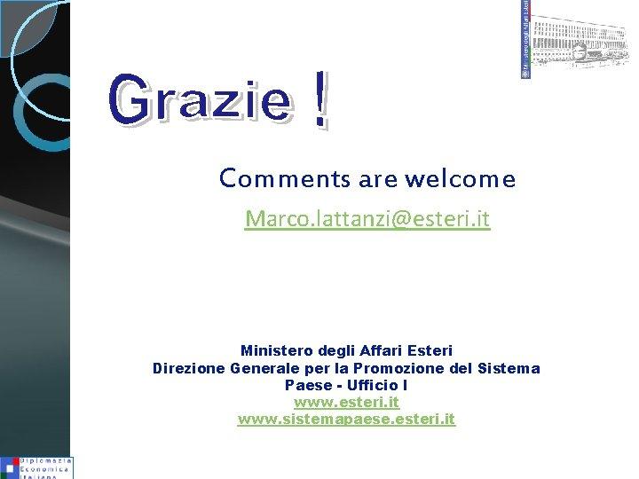 Comments are welcome Marco. lattanzi@esteri. it Ministero degli Affari Esteri Direzione Generale per la