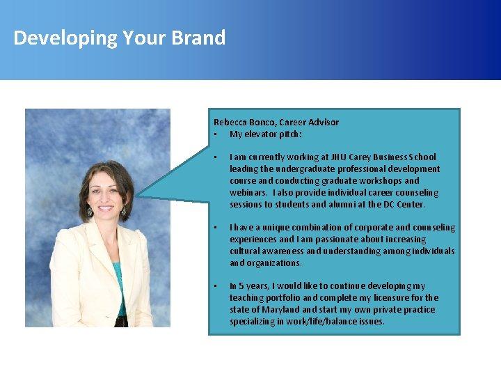 Developing Your Brand Rebecca Bonco, Career Advisor • My elevator pitch: • I am