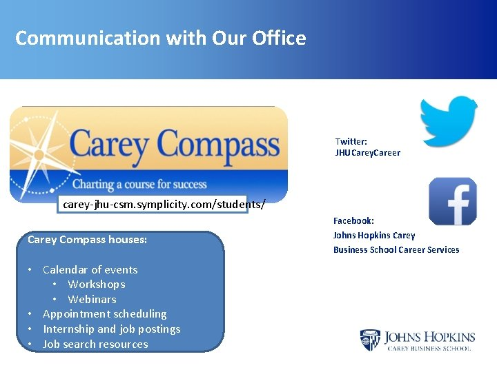 Communication with Our Office Twitter: JHUCarey. Career carey-jhu-csm. symplicity. com/students/ Facebook: Carey Compass houses: