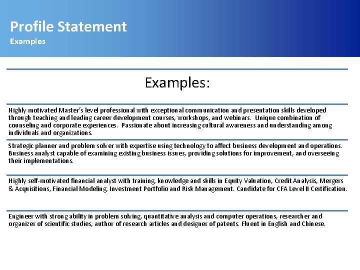 Profile Statement Examples: Highly motivated Master's level professional with exceptional communication and presentation skills