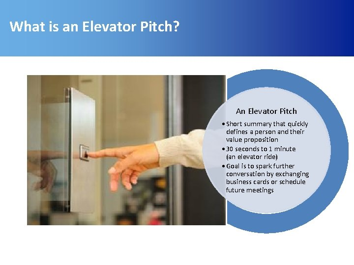 What is an Elevator Pitch? An Elevator Pitch • Short summary that quickly defines