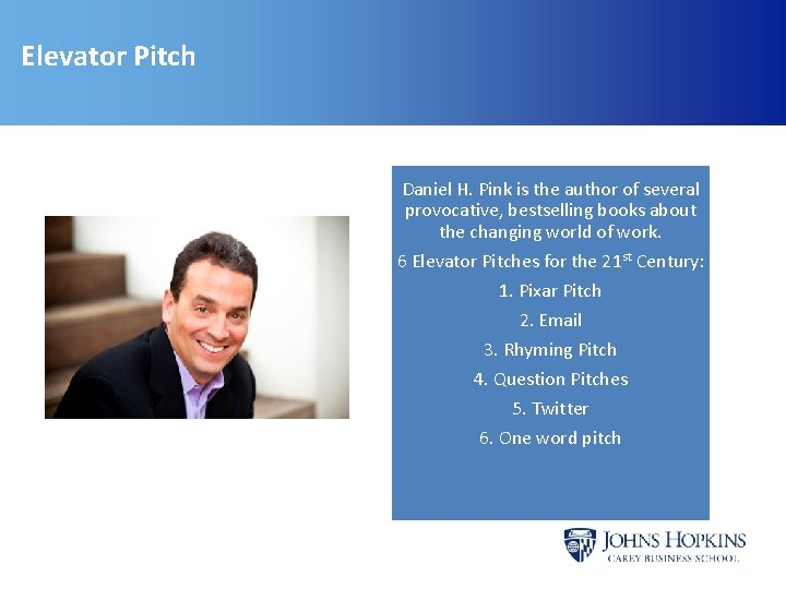 Elevator Pitch Daniel H. Pink is the author of several provocative, bestselling books about